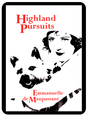 Highland Pursuits  a Scottish Romance by Emmanuelle de Maupassant .png
